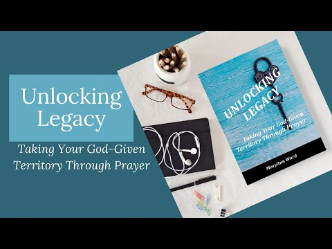 Unlocking Legacy: Taking Your God-Given Territory Through Prayer
